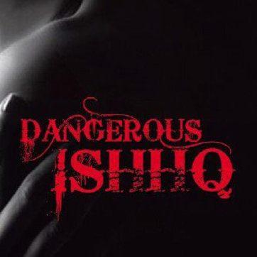dangerous ishq
